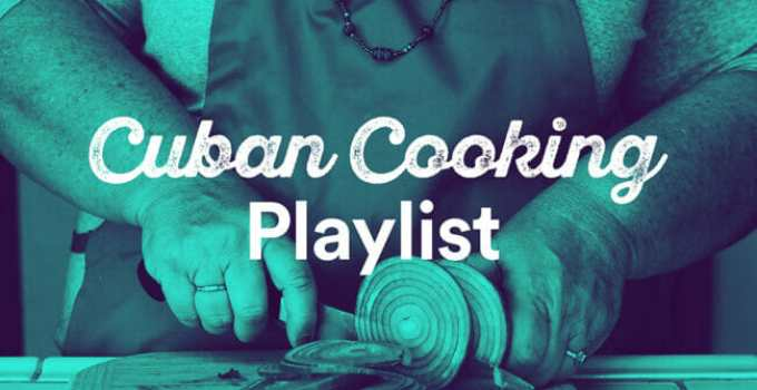 My Big Fat Cuban Cooking Playlist