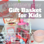 Valentine S Day Gift Basket For Kids My Big Fat Happy Life