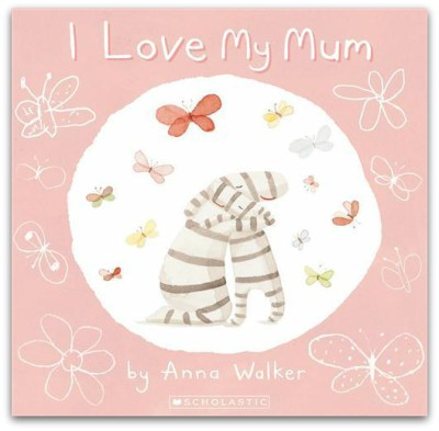 I Love My Mum - Anna Walker