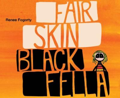 Fair Skin Black Fella - Renee Fogorty