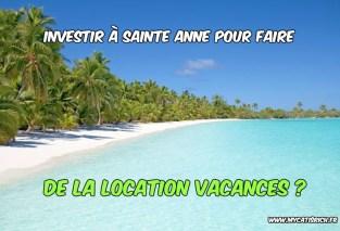 investissement à saint anne pour locations de vacances