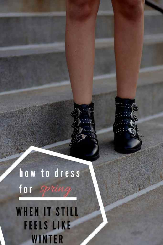 how to dress for spring when it still feels like winter