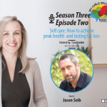 Self care: How to achieve peak health and lasting fat loss with Jason Seib