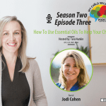 Jodi Cohen – How To Use Essential Oils To Help Your Child