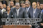 The Negro Community Frowns Upon Your Shenanigans