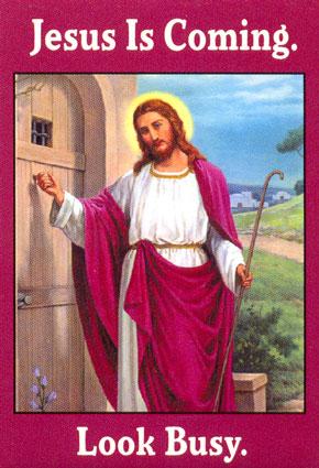 jesus-is-coming-look-busy.jpg