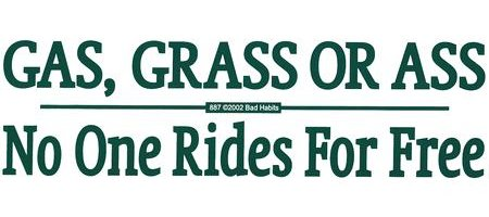 gas-grass-or-ass-no-one-rides-for-free.jpg