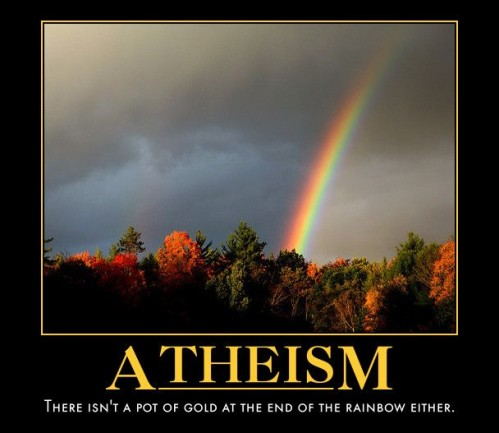 Atheism - There isn't a pot of gold at the end of the rainbow either