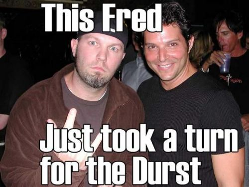 This Fred Just Took A Turn For The Durst