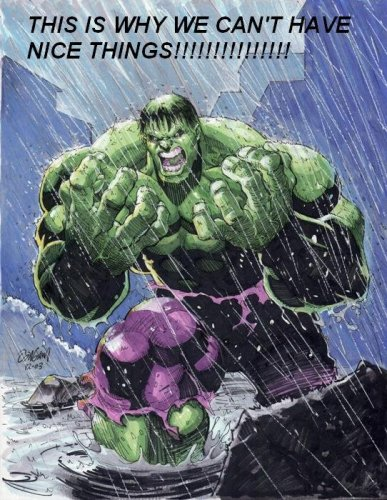 Incredible Hulk - This is why we can't have nice things