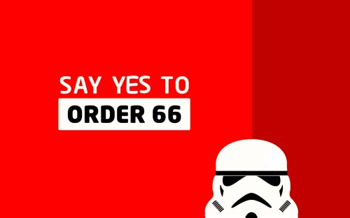 Say Yes To Order 66