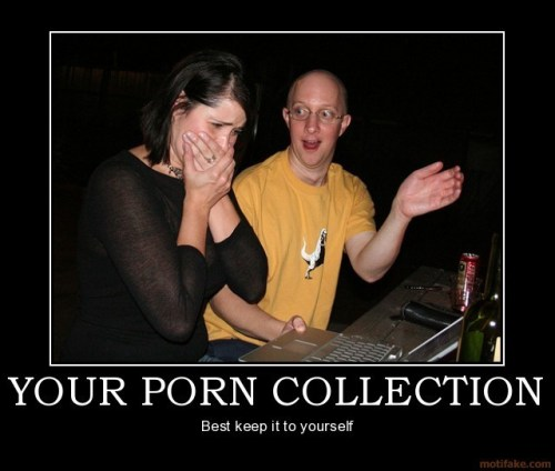 Your Porn Collection - Best To keep it to yourself