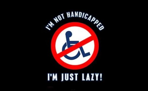 I'm Not Handicapped, I'm just lazy