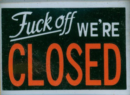 fuck off we're closed
