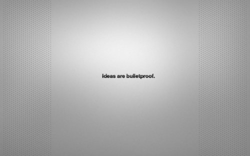 Ideas Are Bulletproof