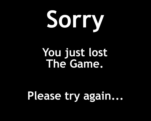 sorry you just lost the game
