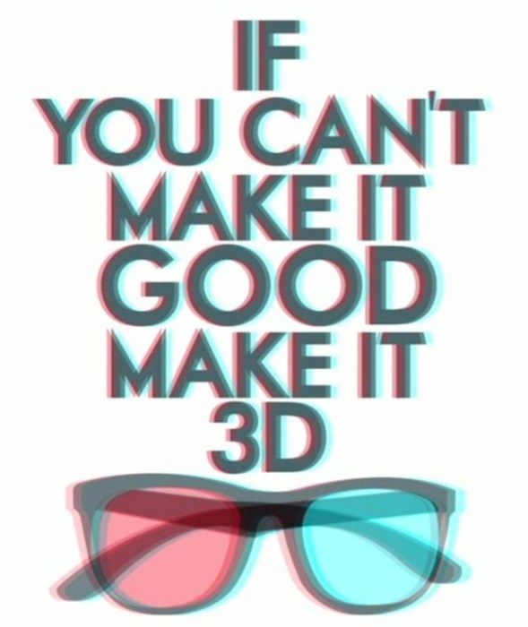 if you can't make it good, make it 3d