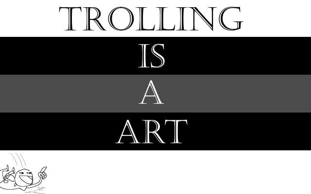 Trolling is a Art