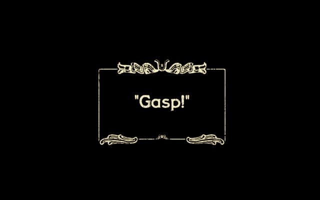 silent movie gasp