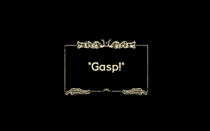 silent movie gasp