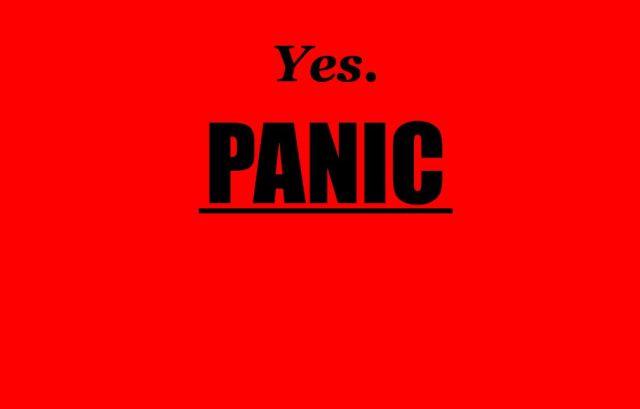 yes. - PANIC.