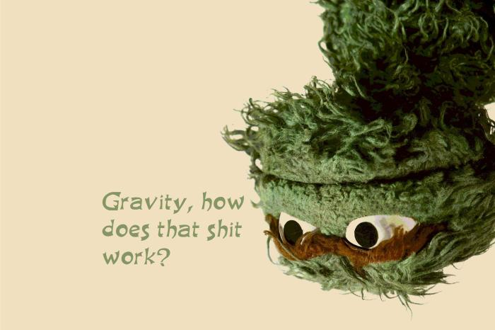 gravity, how does that shit work