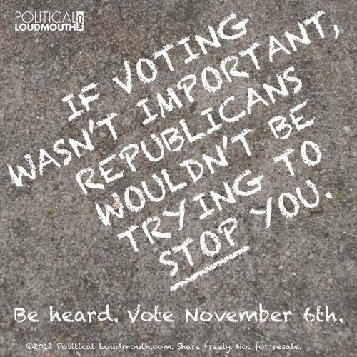 if voting wasnt important, republicans wouldnt be trying to stop you.jpg