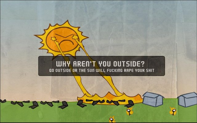 why arent you outside.jpg