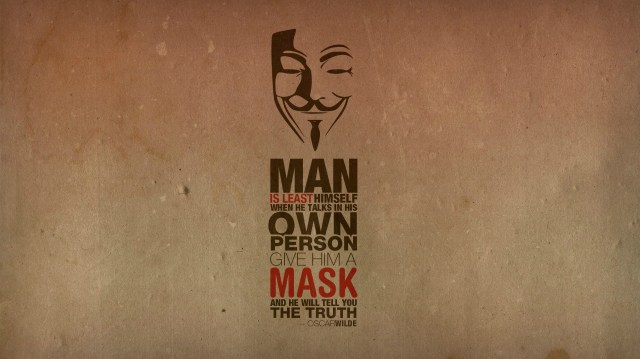 man is least himself when he talks in his own person - give him a mask and he will tell you the truth.jpg