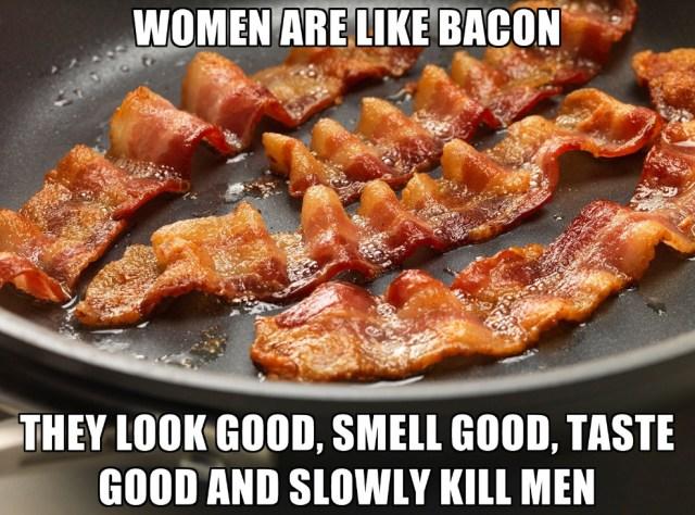 women are like bacon.jpg