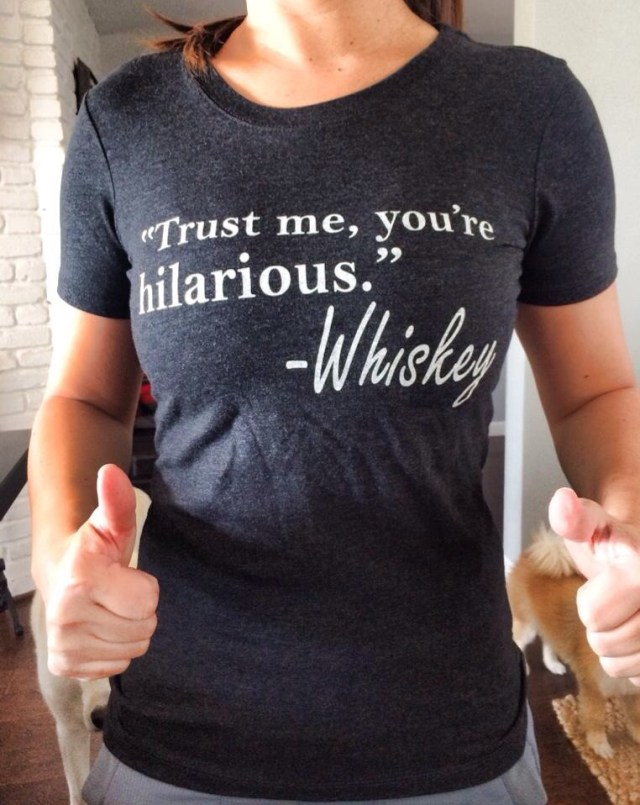 trust me, you're hilarious - whiskey.jpg