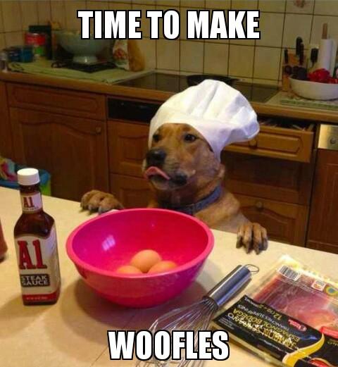 Time to make woofles.jpg