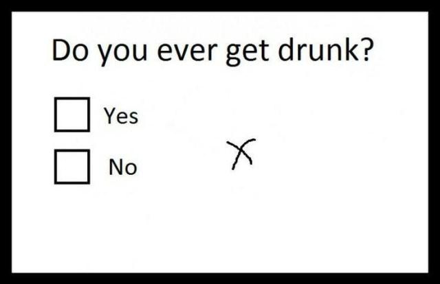 do you ever get drunk.jpg