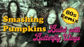 80s Remix Smashing Pumpkins – Bullet with Butterfly Wings