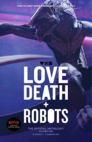 Love Death Robots The Official Anthology Volume One