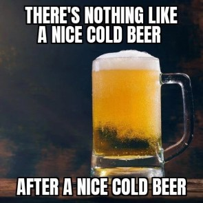 nothing like a nice cold beer
