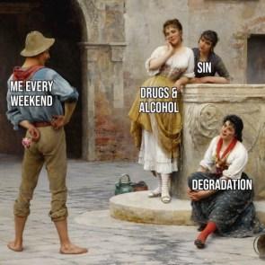 me every weekend