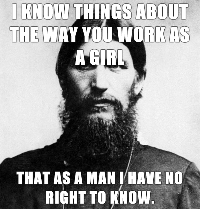 Rasputin-is-a-Badass-I-know-things-about-the-way-you-work-as-a-girl-that-as-a-man-I-have-no-right-to-know.jpg (282 KB)