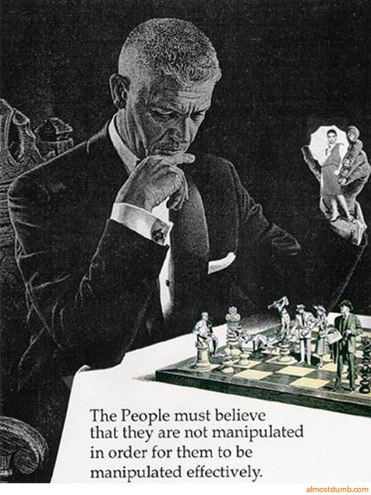 the-people-must-believe-that-they-are-not-manipulated-in-order-for-them-to-be-manipulated-effectively.jpg (187 KB)