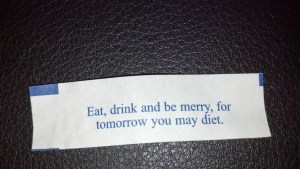 Eat, drink and be merry, for tomorrow you may diet.