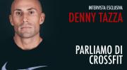 Intervista a Denny Tazza - CrossFitter e Personal Trainer