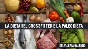 La dieta CrossFit e La Dieta Paleo a cura della Dr. Valeria Galfano