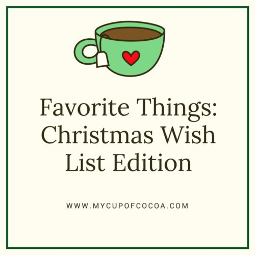 Favorite Things Christmas Wish List Edition My Cup Of Cocoa