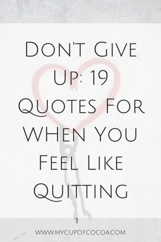 Don\'t Give Up: 19 Quotes For When You Feel Like Quitting ...