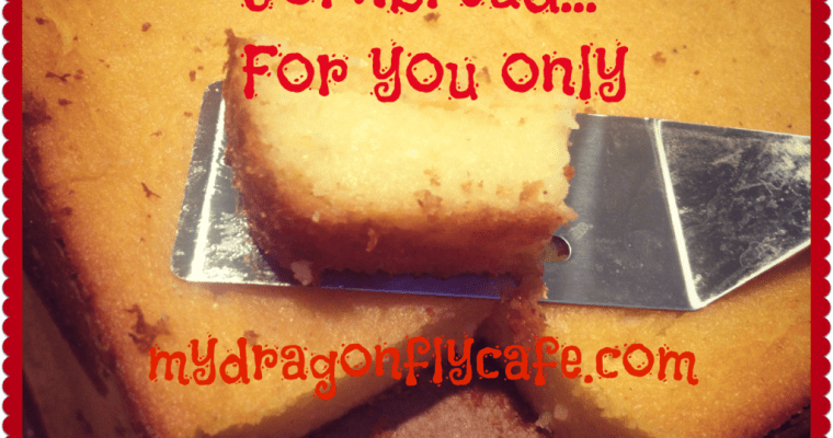 Cornbread… For you only!