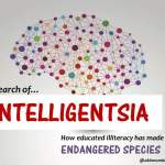 IN SEARCH OF THE INTELLIGENTSIA… How educated illiteracy has made us ENDANGERED SPECIES by Akinwumi Akinola