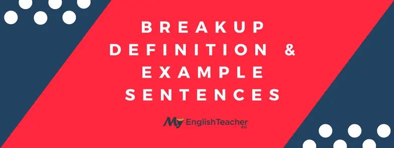 Breakup Definition & Example Sentences