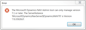 The Microsoft Dynamics NAV Admin tool can only manage version 7.1 or later