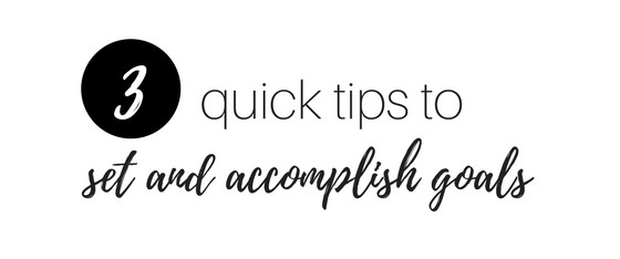 3 quick tips to set and accomplish goals