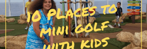 10 places to mini golf with kids my family guide